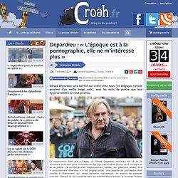 Depardieu : «L'époque est à la pornographie, elle ne m'intéresse plus»