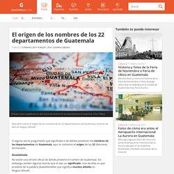 El origen de los nombres de los 22 departamentos de Guatemala