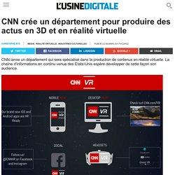 CNN crée un département pour produire des actus en 3D et en réalité virtuelle