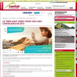 Le Très Haut débit pour 100% des cantaliens en 2017 - Actualités - Conseil départemental du Cantal - Le Département du Cantal