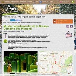 Musée départemental de la Bresse-Domaine des Planons - Saint-Cyr-sur-Menthon -