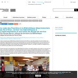 Le Labo des Possibles à la Bibliothèque départementale du Val d'Oise : former les bibliothèques à l'expérimentation et aux outils de design de service