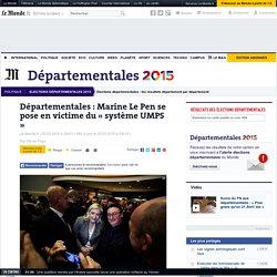 Départementales : Marine Le Pen se pose en victime du « système UMPS »