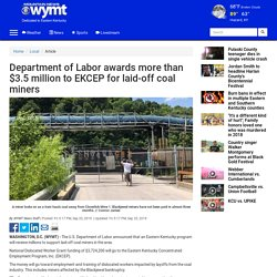 Department of Labor awards more than $3.5 million to EKCEP for laid-off coal miners