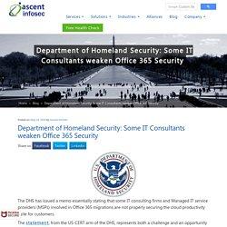 Department of Homeland Security: Some IT Consultants weaken Office 365 Security
