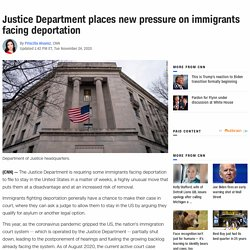 Justice Department places new pressure on immigrants facing deportation