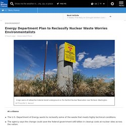 Energy Department Plan to Reclassify Nuclear Waste Worries Environmentalists