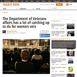 The Department of Veterans affairs has a lot of catching up to do for women vets