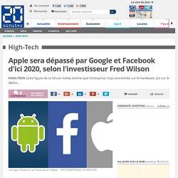 Apple sera dépassé par Google et Facebook d'ici 2020, selon l'investisseur Fred Wilson
