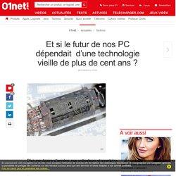 Et si le futur de nos PC dépendait d'une technologie vieille de plus de cent ans ?