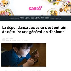 La dépendance aux écrans est entrain de détruire une génération d'enfants