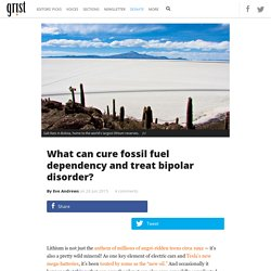 What can cure fossil fuel dependency and treat bipolar disorder?