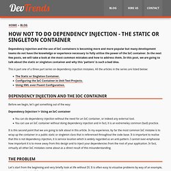 How not to do dependency injection - the static or singleton container