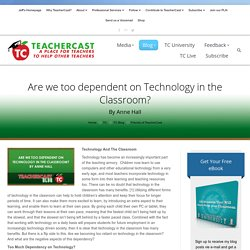 Are we too dependent on Technology in the Classroom?