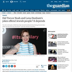 Did Trevor Noah and Lena Dunham's jokes offend Jewish people? It depends