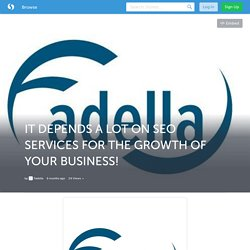 IT DEPENDS A LOT ON SEO SERVICES FOR THE GROWTH OF YOUR BUSINESS! (with images) · Fadella