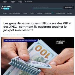 Les gens dépensent des millions sur des GIF et des JPEG : comment ils espèrent toucher le jackpot avec les NFT