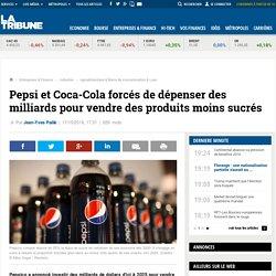 Pepsi et Coca-Cola forcés de dépenser des milliards pour vendre des produits moins sucrés