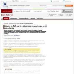 Déduire la TVA sur les dépenses engagées au profit des salariés