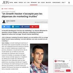 """Ryan Holiday (auteur):""""Un Growth Hacker n'accepte pas les dépenses de marketing inutiles"""""""