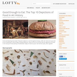 Good Enough to Eat: The Top 10 Depictions of Food in Art History