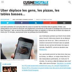 Uber déplace les gens, les pizzas, les tables basses...
