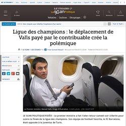 Ligue des champions : le déplacement de Valls payé par le contribuable crée la polémique