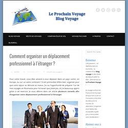 Comment organiser un déplacement professionnel à l'étranger ? - Blog Voyage Le Prochain Voyage : récits, photos, bons plans et conseils aux voyageurs