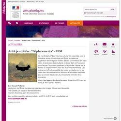 """Art & jeu vidéo : """"Déplacements"""" - EESI-Arts plastiques-Éduscol"""