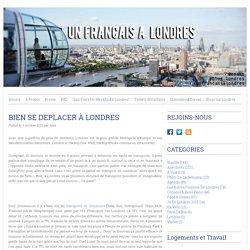 BIEN SE DEPLACER À LONDRES - UN FRANCAIS À LONDRES - Blog sur Londres d'un expat français qui partage ses bons plans, coup de coeur, photos, vidéos et anecdotes!