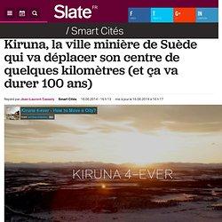 Kiruna, la ville minière de Suède qui va déplacer son centre de quelques kilomètres (et ça va durer 100 ans)