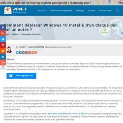 Moyen pour déplacer Windows 10 sur un disque dur sans réisntaller Windows 10 - Renee Becca