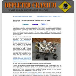Depleted Cranium » Blog Archive » Something Even More Amazing Than Curiosity on Mars