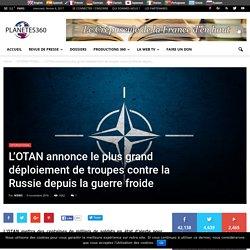 L'OTAN annonce le plus grand déploiement de troupes contre la Russie depuis la guerre froide - Planetes360