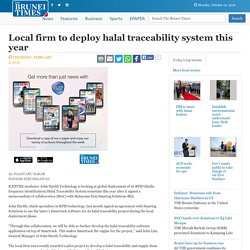 THE BRUNEI TIMES 02/02/12 Local firm to deploy halal traceability system this year