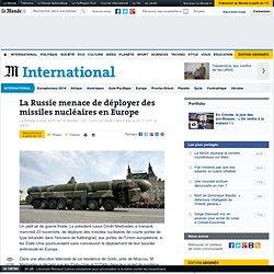 La Russie menace de déployer des missiles nucléaires en Europe