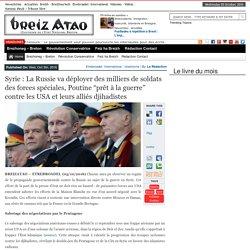 """Syrie : La Russie va déployer des milliers de soldats des forces spéciales, Poutine """"prêt à la guerre"""" contre les USA et leurs alliés djihadistes"""