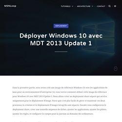 Déployer Windows 10 avec MDT 2013 Update 1 - MSNLoop