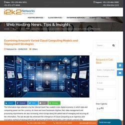 Examining Amazon's Varied Cloud Computing Models and Deployment Strategies