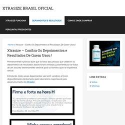 Xtrasize - Confira Os Depoimentos e Resultados De Quem Usou !