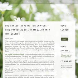 Los Angeles Deportation Lawyers – Find Professionals From California Immigration