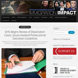 DHS Begins Review of Deportation Cases, Issues Awaited Prosecutorial Discretion Guidelines » Immigration Impact