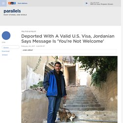 Deported With A Valid U.S. Visa, Jordanian Says Message Is 'You're Not Welcome' : Parallels