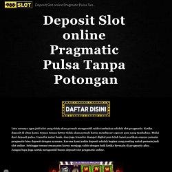 Deposit Slot online Pragmatic Pulsa Tanpa Potongan