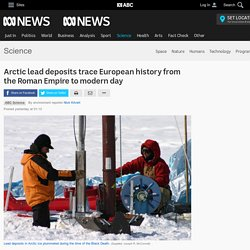Arctic lead deposits trace European history from the Roman Empire to modern day - Science News - ABC News