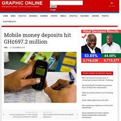 Mobile money deposits hit GH¢697.2 million - Graphic Online -