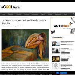 La persona depressa di Wallce e la pavida filosofia - laCOOLtura