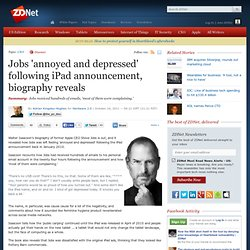 Jobs 'annoyed and depressed' following iPad announcement, biography reveals
