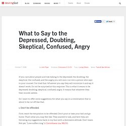 What to Say to the Depressed, Doubting, Skeptical, Confused,Angry