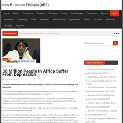 30 million people in Africa suffer from depression - new Business Ethiopia (nBE)